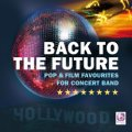 CD バック・トゥ・ザ・フューチャー:ポップス&映画音楽吹奏楽作品集(2010年6月発売)