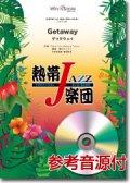 吹奏楽譜 Getaway(ゲッタウェイ) [参考音源CD付] /熱帯ジャズ楽団 【2015年8月取扱開始】